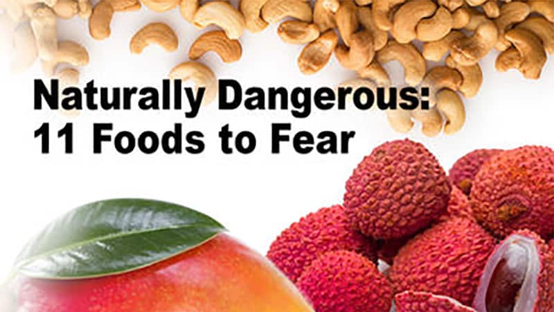 Naturally Dangerous: 11 Foods to Fear